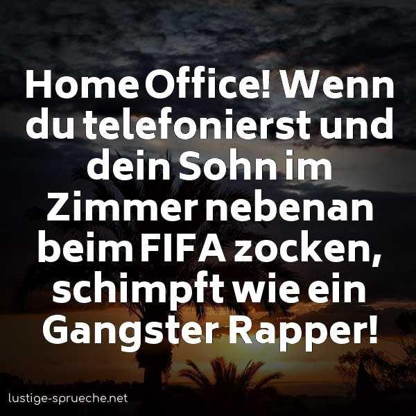 home-office-sprueche-home-office-wenn-du-telefonierst-und-dein-sohn-im-zimmer-nebenan-beim-fifa-zocken-schimpft-wie-ein-gangster-rapper-1858.jpg
